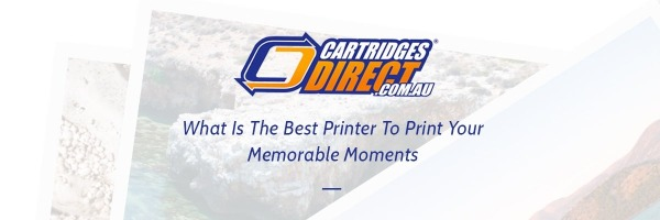 What Is The Best Printer To Print Your Memorable Moments